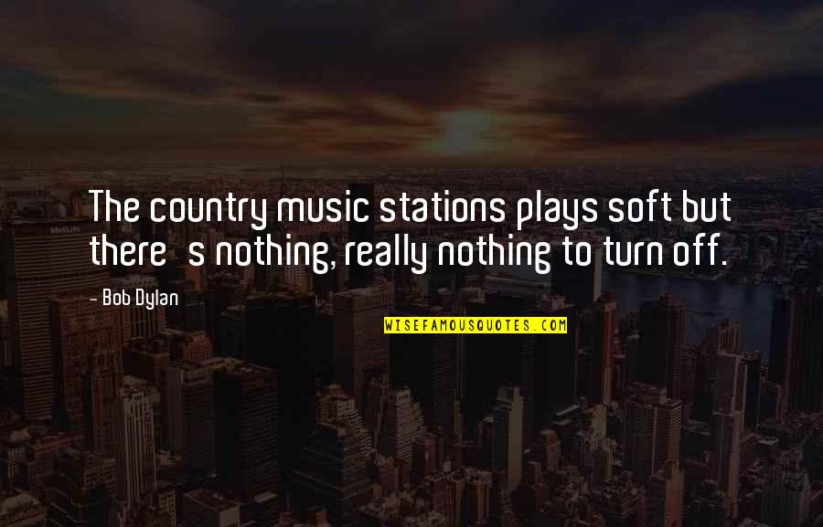 Soft Music Quotes By Bob Dylan: The country music stations plays soft but there's