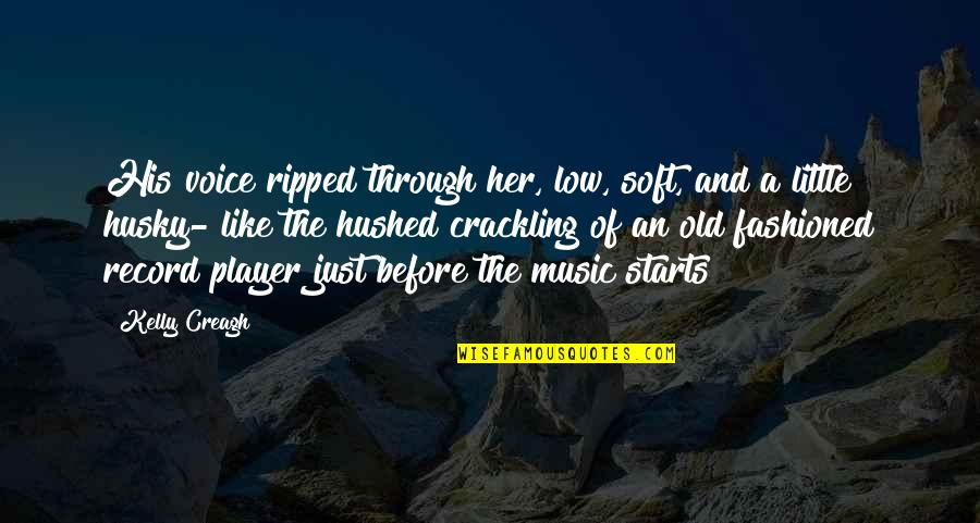 Soft Music Quotes By Kelly Creagh: His voice ripped through her, low, soft, and