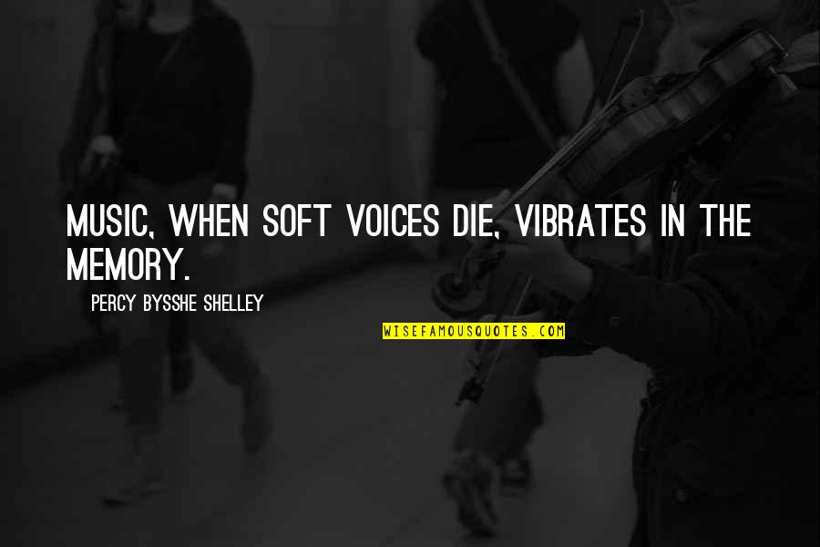 Soft Music Quotes By Percy Bysshe Shelley: Music, when soft voices die, vibrates in the