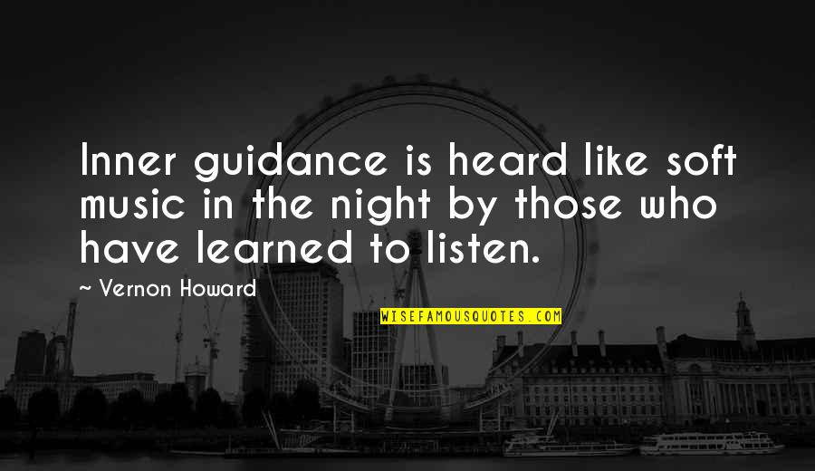 Soft Music Quotes By Vernon Howard: Inner guidance is heard like soft music in