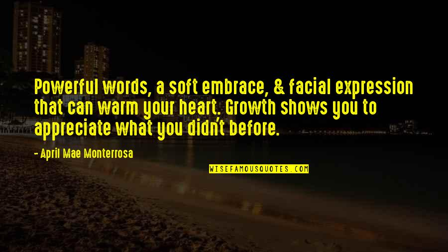 Soft Words Quotes By April Mae Monterrosa: Powerful words, a soft embrace, & facial expression