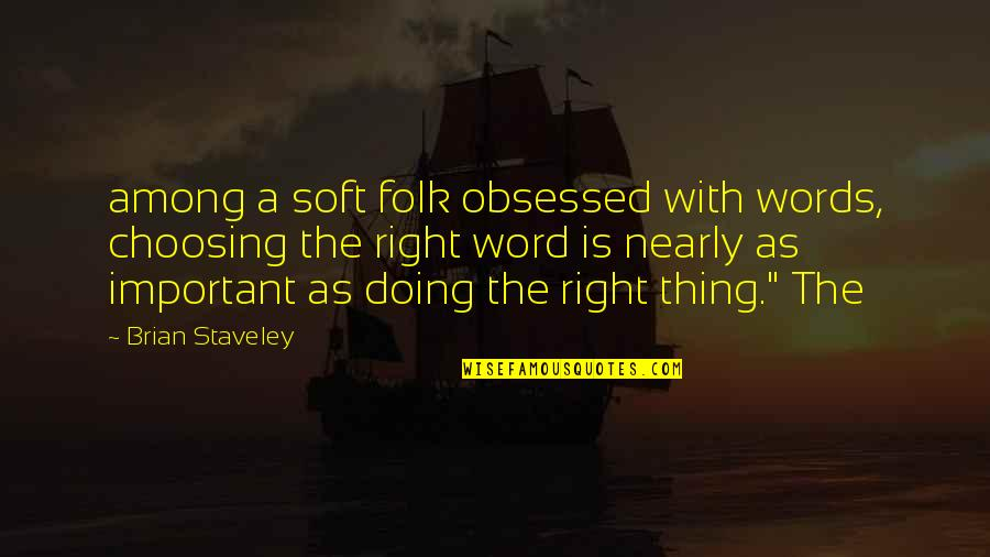 Soft Words Quotes By Brian Staveley: among a soft folk obsessed with words, choosing