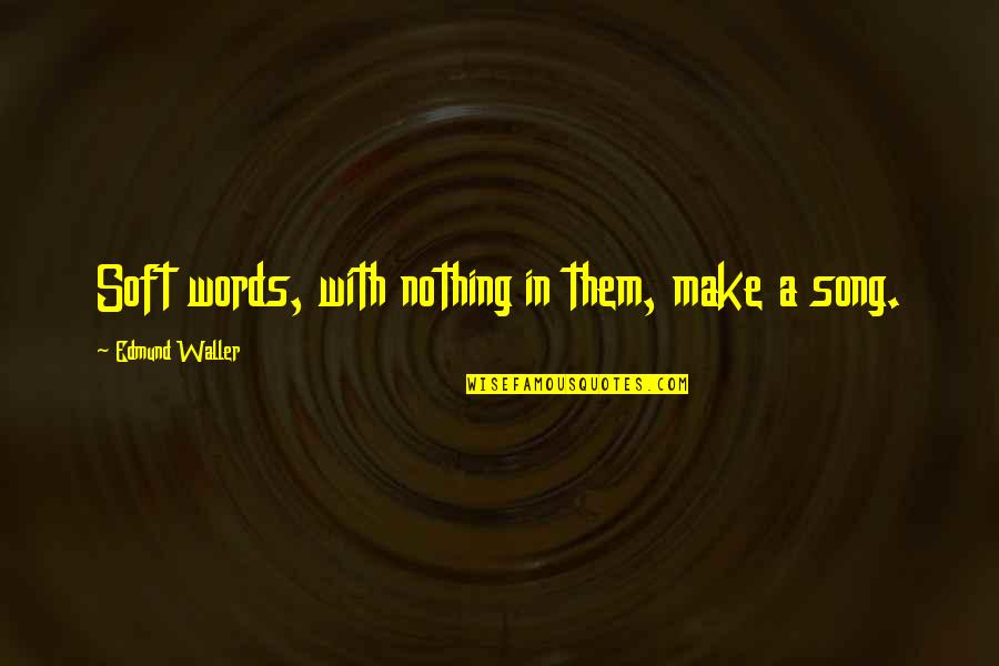 Soft Words Quotes By Edmund Waller: Soft words, with nothing in them, make a