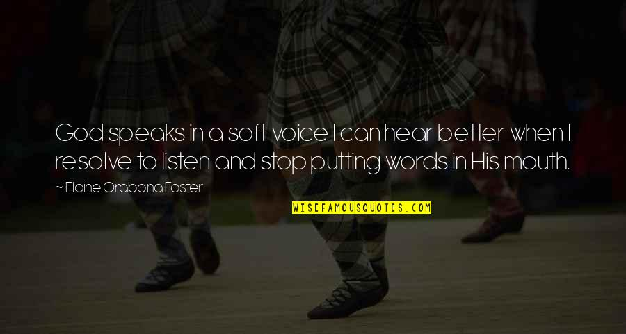 Soft Words Quotes By Elaine Orabona Foster: God speaks in a soft voice I can