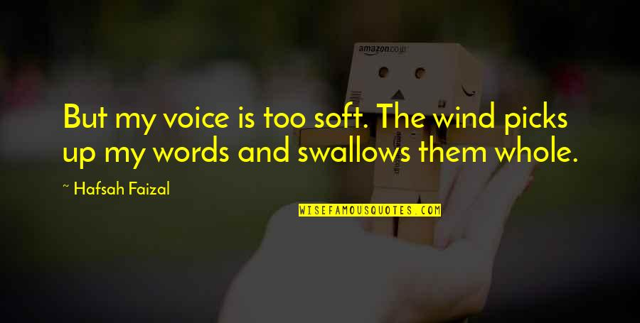 Soft Words Quotes By Hafsah Faizal: But my voice is too soft. The wind