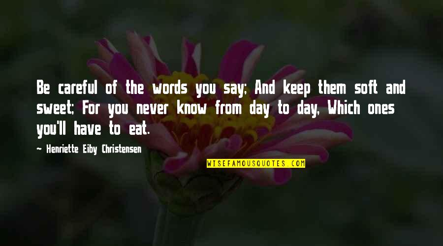 Soft Words Quotes By Henriette Eiby Christensen: Be careful of the words you say; And