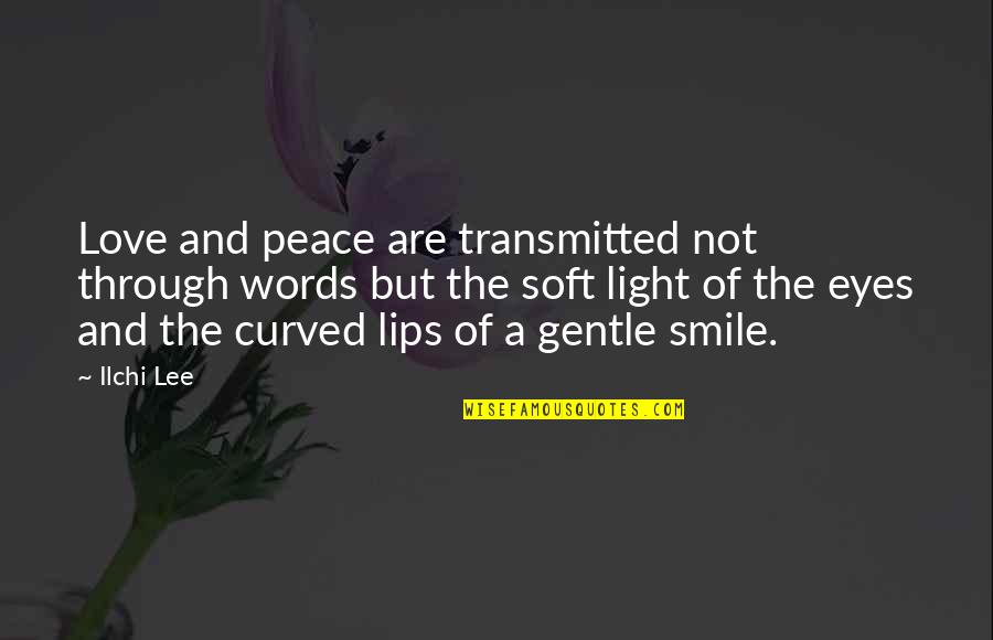 Soft Words Quotes By Ilchi Lee: Love and peace are transmitted not through words