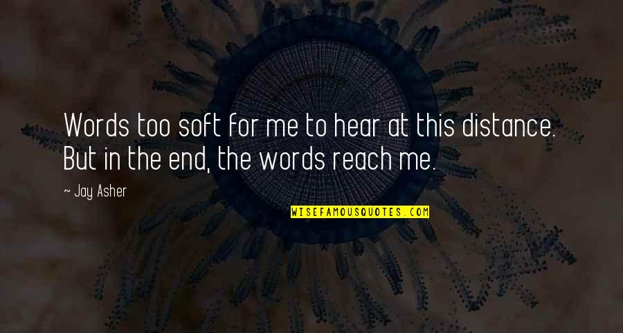 Soft Words Quotes By Jay Asher: Words too soft for me to hear at