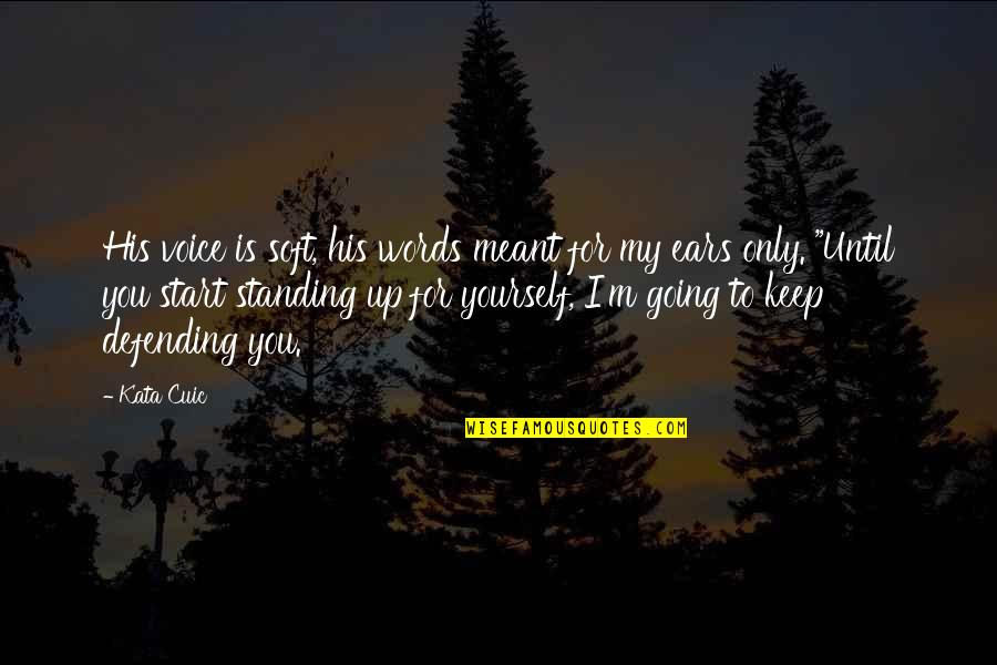 Soft Words Quotes By Kata Cuic: His voice is soft, his words meant for