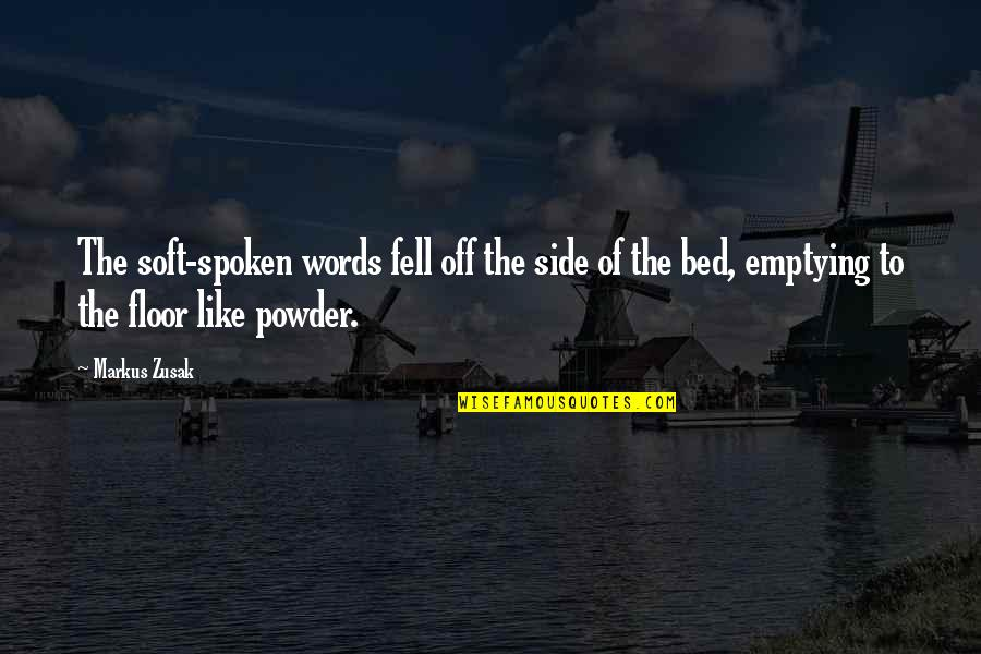 Soft Words Quotes By Markus Zusak: The soft-spoken words fell off the side of