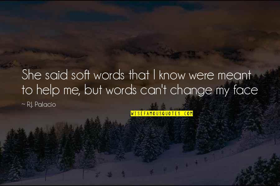 Soft Words Quotes By R.J. Palacio: She said soft words that I know were
