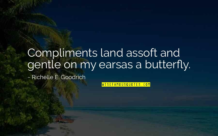 Soft Words Quotes By Richelle E. Goodrich: Compliments land assoft and gentle on my earsas