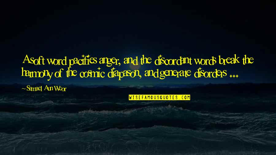 Soft Words Quotes By Samael Aun Weor: A soft word pacifies anger, and the discordant