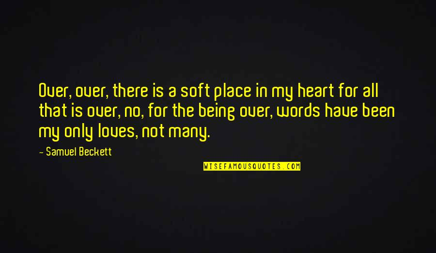 Soft Words Quotes By Samuel Beckett: Over, over, there is a soft place in