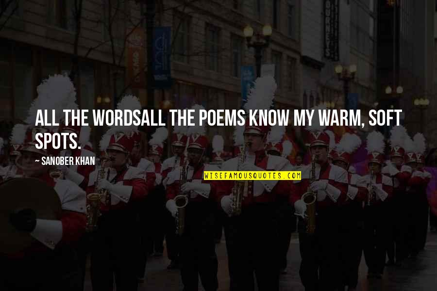 Soft Words Quotes By Sanober Khan: all the wordsall the poems know my warm,