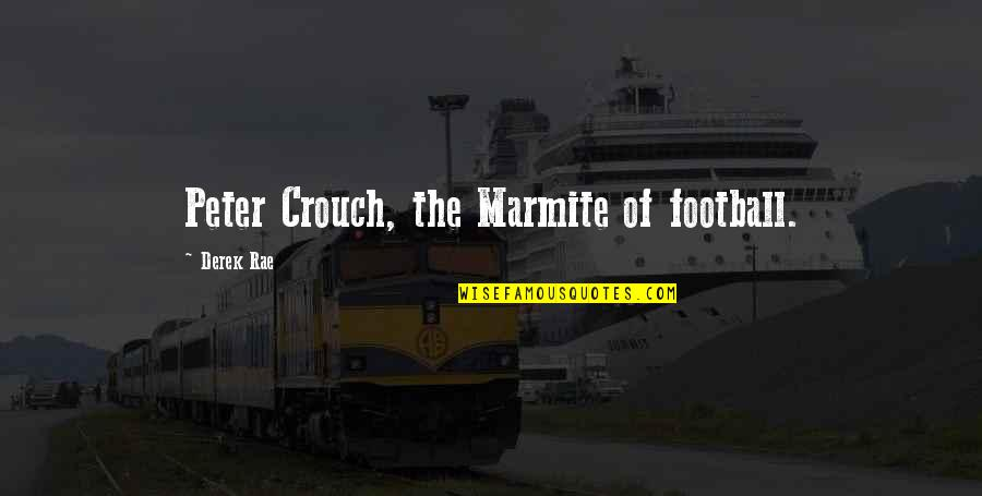 Softball Dads Quotes By Derek Rae: Peter Crouch, the Marmite of football.