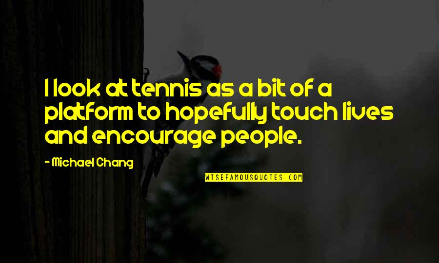 Softball Dads Quotes By Michael Chang: I look at tennis as a bit of