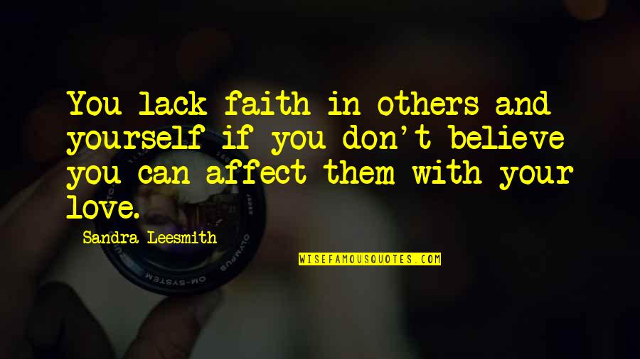 Softball Dads Quotes By Sandra Leesmith: You lack faith in others and yourself if