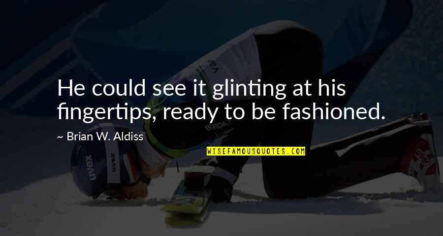 Softballs Quotes By Brian W. Aldiss: He could see it glinting at his fingertips,