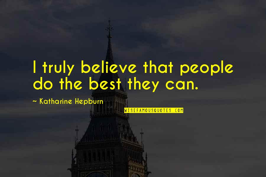 Softballs Quotes By Katharine Hepburn: I truly believe that people do the best