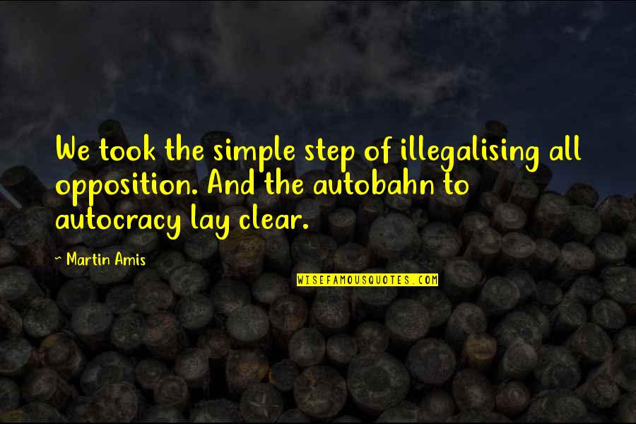Softballs Quotes By Martin Amis: We took the simple step of illegalising all