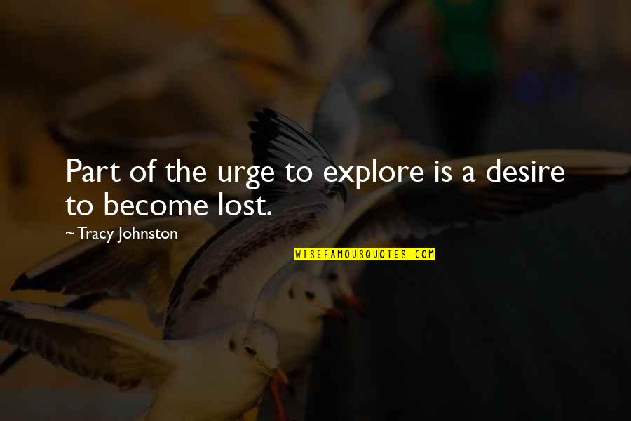 Softballs Quotes By Tracy Johnston: Part of the urge to explore is a