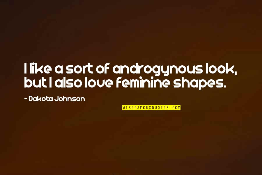 Software Development Company Quotes By Dakota Johnson: I like a sort of androgynous look, but