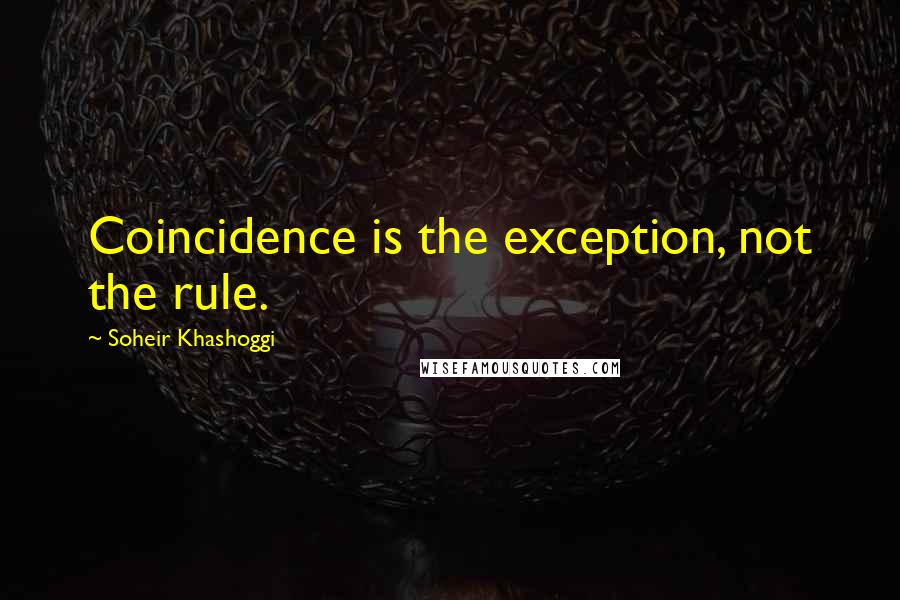 Soheir Khashoggi quotes: Coincidence is the exception, not the rule.