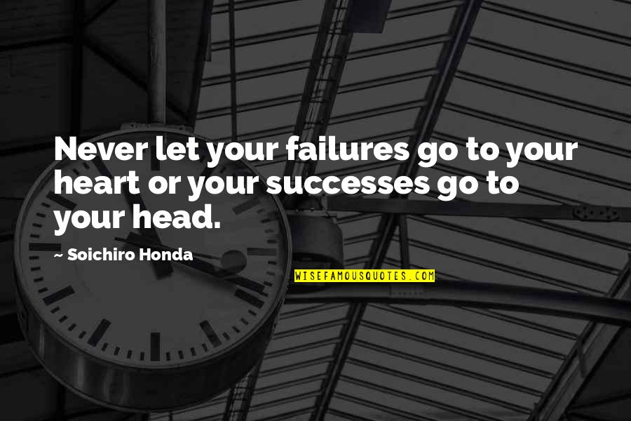 Soichiro Honda Quotes By Soichiro Honda: Never let your failures go to your heart