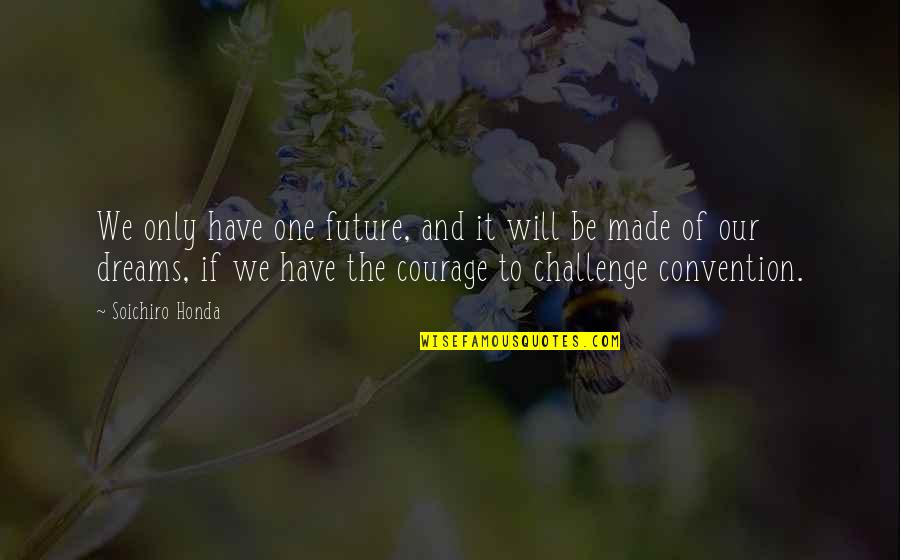 Soichiro Honda Quotes By Soichiro Honda: We only have one future, and it will