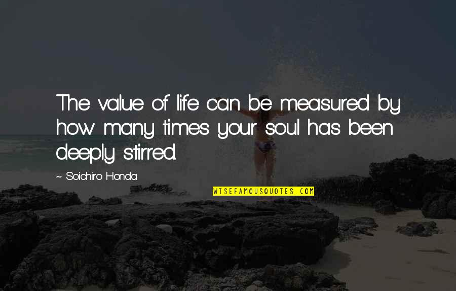 Soichiro Honda Quotes By Soichiro Honda: The value of life can be measured by