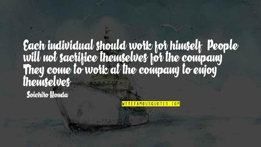 Soichiro Honda Quotes By Soichiro Honda: Each individual should work for himself. People will