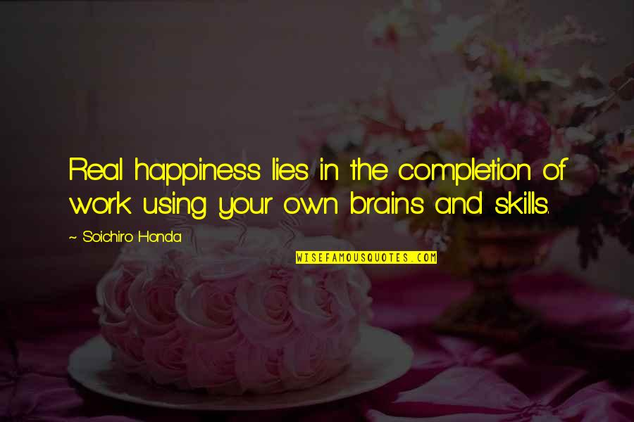 Soichiro Honda Quotes By Soichiro Honda: Real happiness lies in the completion of work