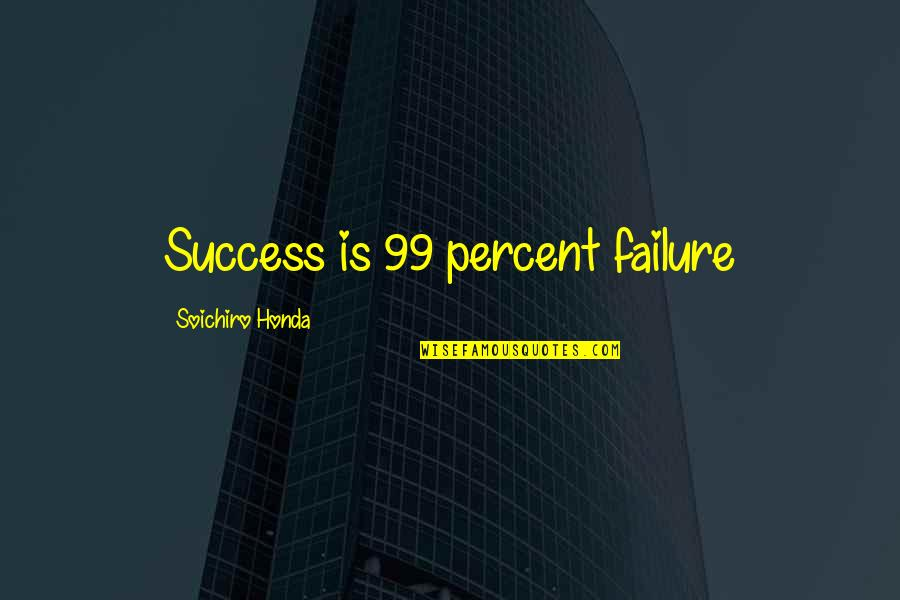 Soichiro Honda Quotes By Soichiro Honda: Success is 99 percent failure