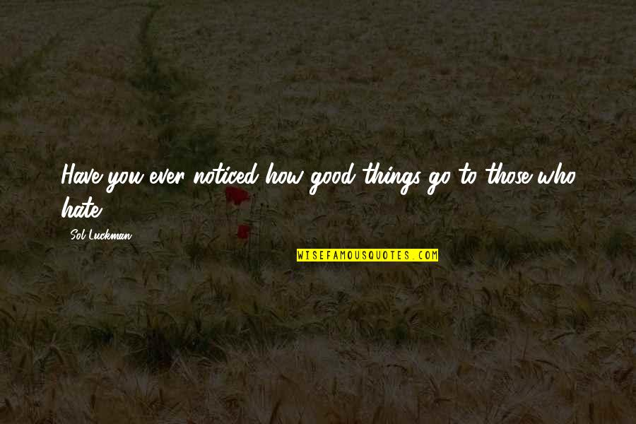 Sol Luckman Quotes By Sol Luckman: Have you ever noticed how good things go