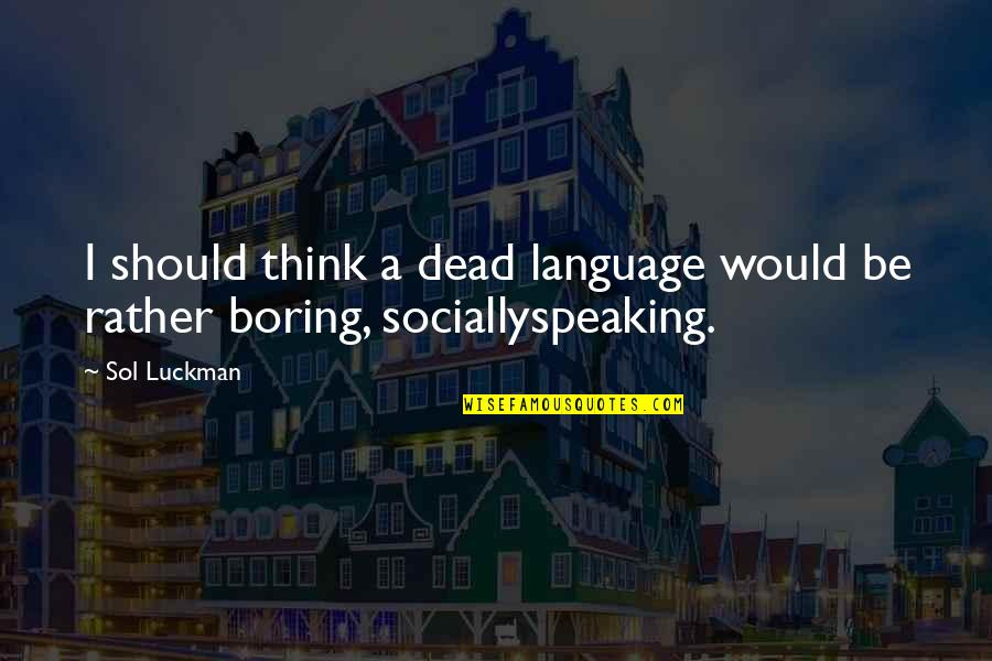Sol Luckman Quotes By Sol Luckman: I should think a dead language would be