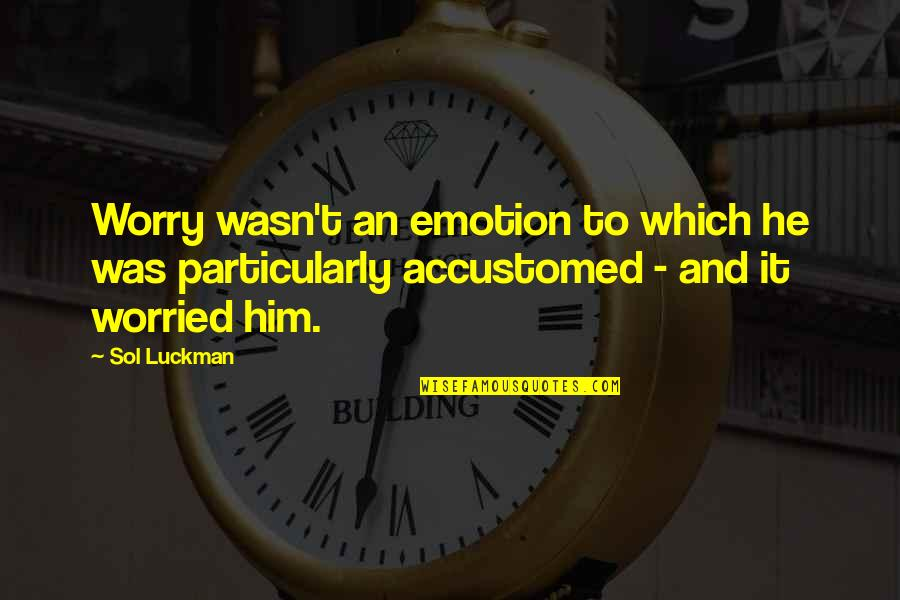 Sol Luckman Quotes By Sol Luckman: Worry wasn't an emotion to which he was