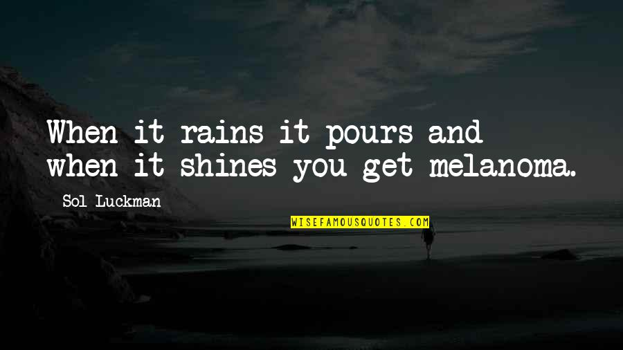 Sol Luckman Quotes By Sol Luckman: When it rains it pours and when it