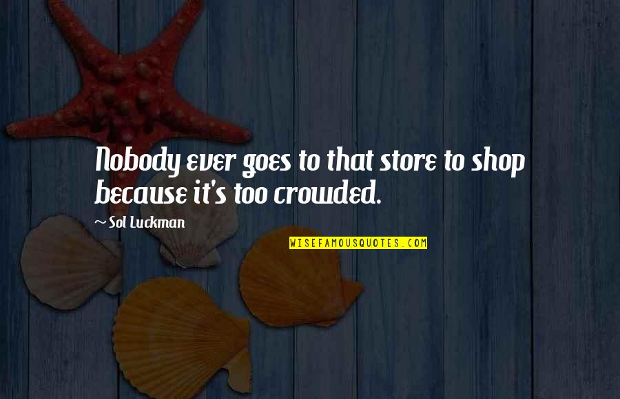 Sol Luckman Quotes By Sol Luckman: Nobody ever goes to that store to shop