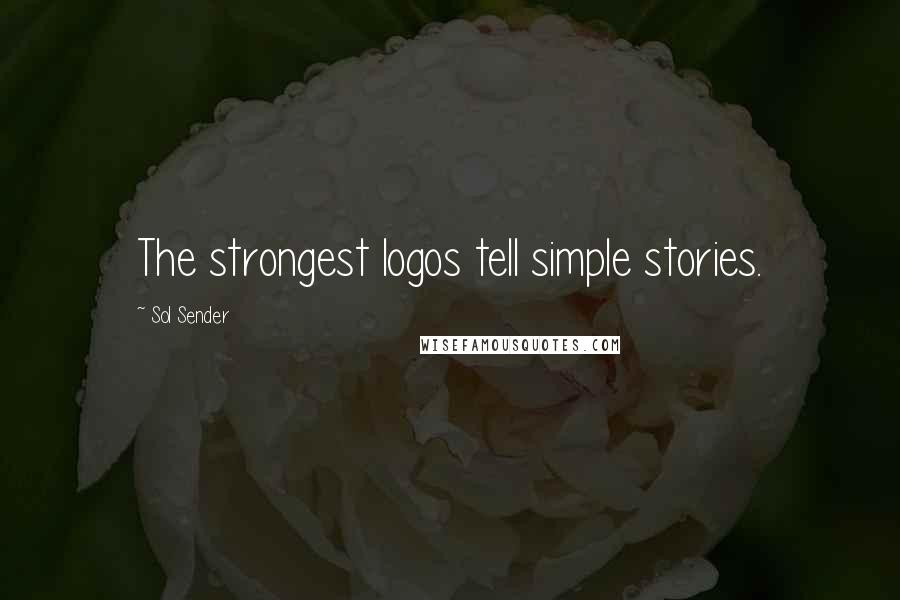 Sol Sender quotes: The strongest logos tell simple stories.