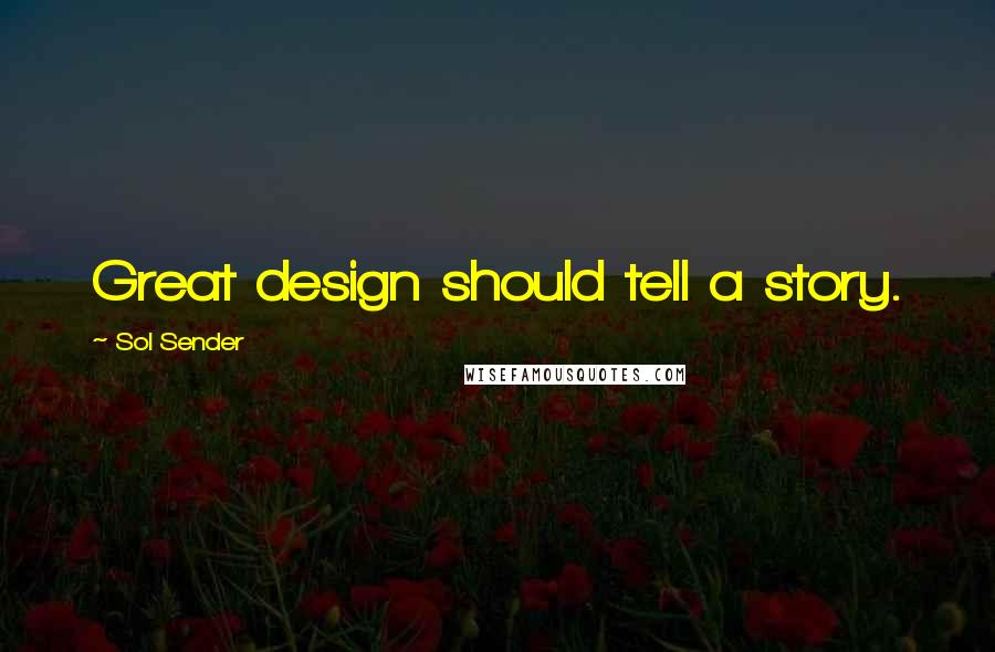 Sol Sender quotes: Great design should tell a story.