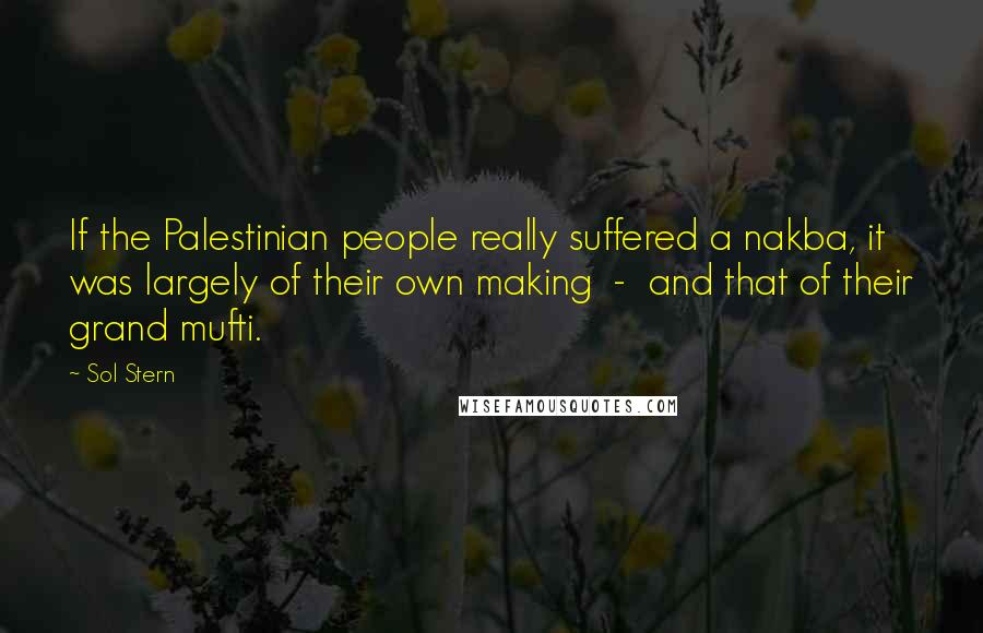 Sol Stern quotes: If the Palestinian people really suffered a nakba, it was largely of their own making - and that of their grand mufti.