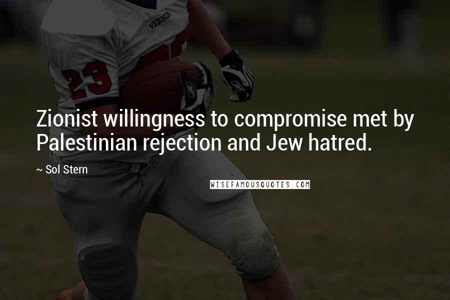 Sol Stern quotes: Zionist willingness to compromise met by Palestinian rejection and Jew hatred.