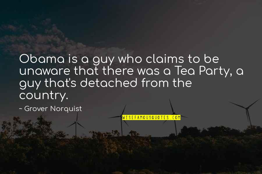 Solange Ich Lebe Quotes By Grover Norquist: Obama is a guy who claims to be