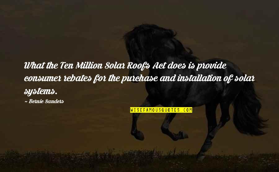 Solar Systems Quotes By Bernie Sanders: What the Ten Million Solar Roofs Act does