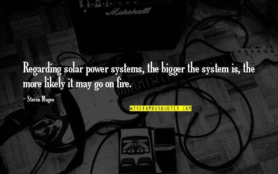 Solar Systems Quotes By Steven Magee: Regarding solar power systems, the bigger the system