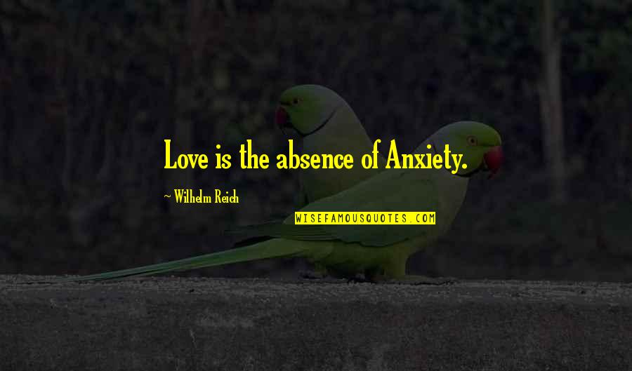 Solar Systems Quotes By Wilhelm Reich: Love is the absence of Anxiety.