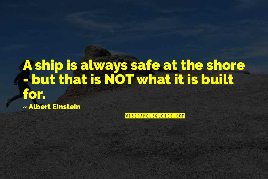 Solaris 1972 Quotes By Albert Einstein: A ship is always safe at the shore