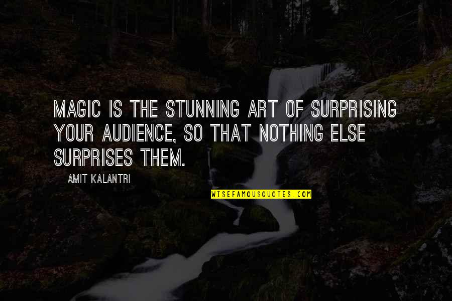 Soldier Born To Die Quotes By Amit Kalantri: Magic is the stunning art of surprising your