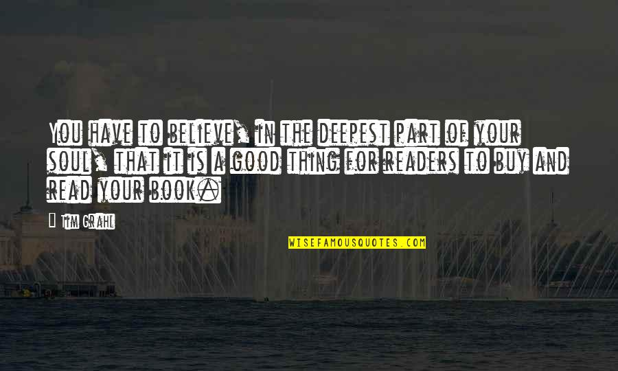 Soldier Born To Die Quotes By Tim Grahl: You have to believe, in the deepest part